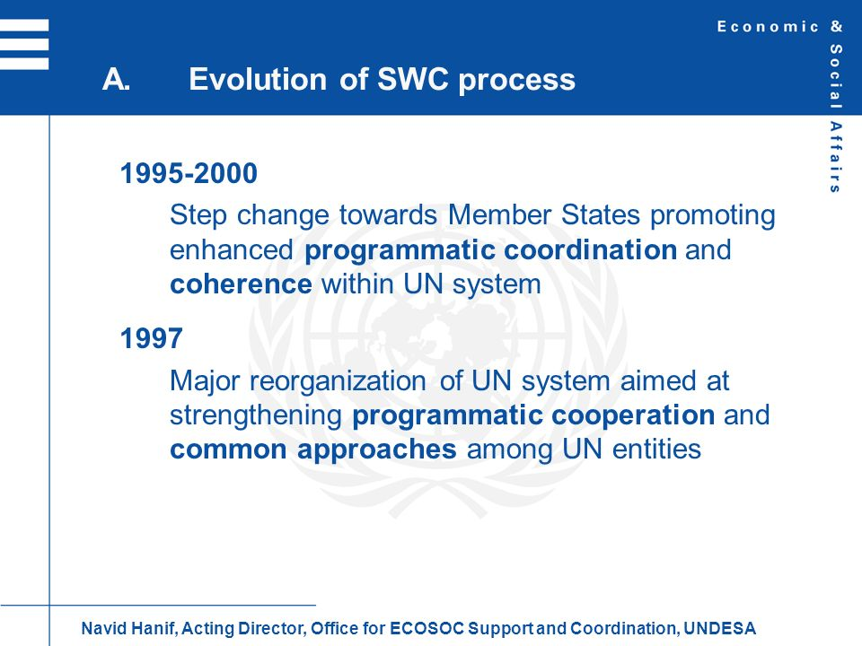 Intergovernmental governance Governing bodies of specialized agencies SAs are separate, legally autonomous organizations with own policy-making and executive organs, secretariats and budgets Executive heads of SAs elected by membership of respective entity B.Governance system Navid Hanif, Acting Director, Office for ECOSOC Support and Coordination, UNDESA