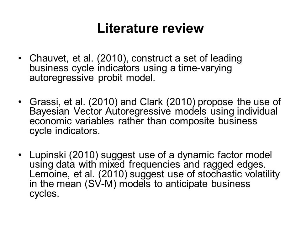 Literature review Chauvet, et al. (2010), construct a set of leading business cycle indicators using a time-varying autoregressive probit model. Grass