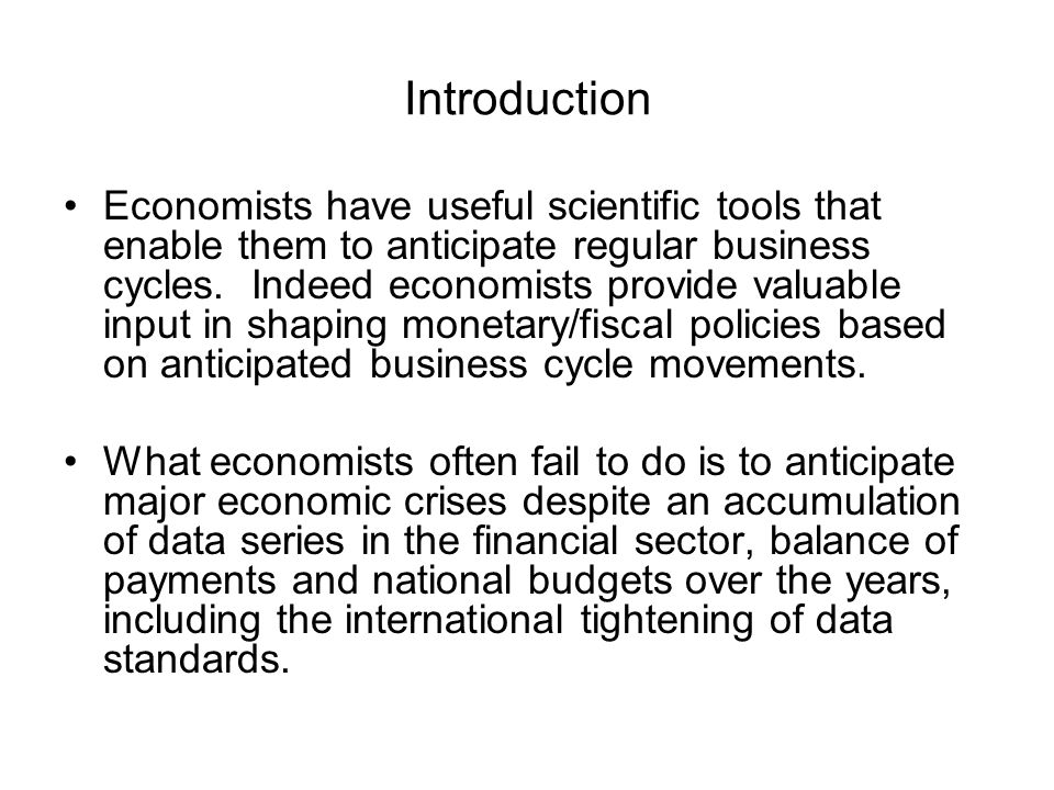 Introduction Economists have useful scientific tools that enable them to anticipate regular business cycles.