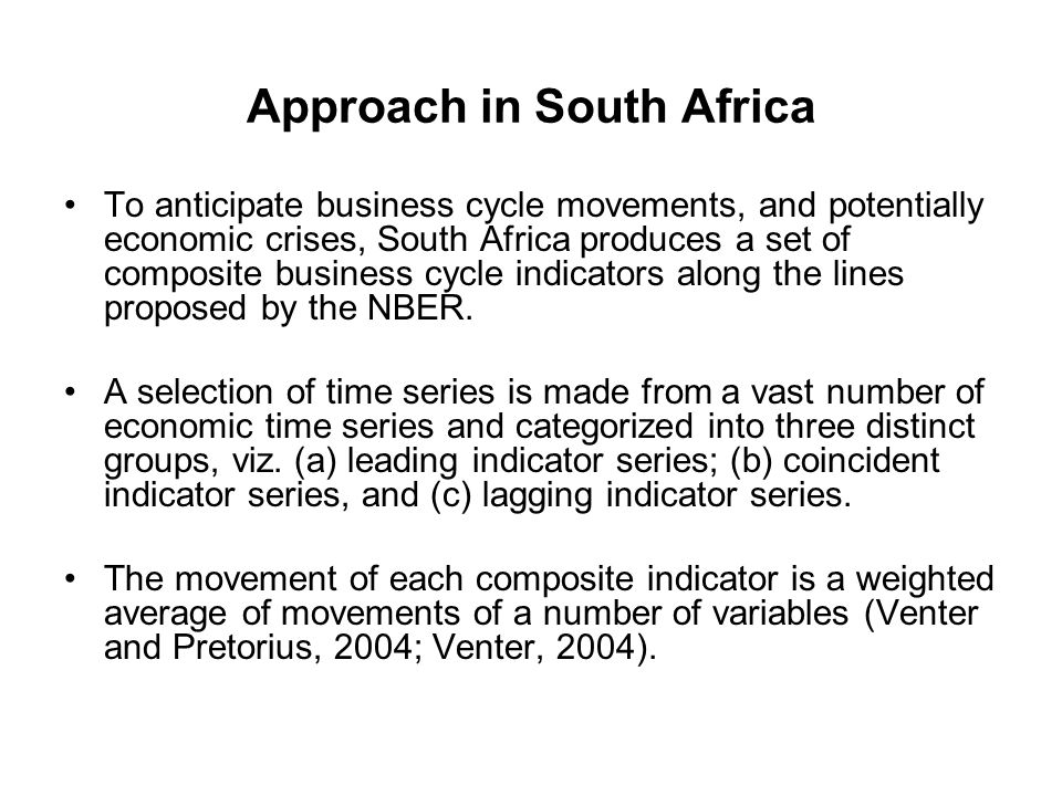 Approach in South Africa To anticipate business cycle movements, and potentially economic crises, South Africa produces a set of composite business cycle indicators along the lines proposed by the NBER.