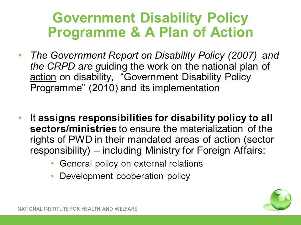 Government Disability Policy Programme & A Plan of Action The Government Report on Disability Policy (2007) and the CRPD are guiding the work on the n