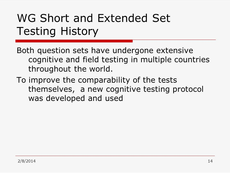 WG Short and Extended Set Testing History Both question sets have undergone extensive cognitive and field testing in multiple countries throughout the world.