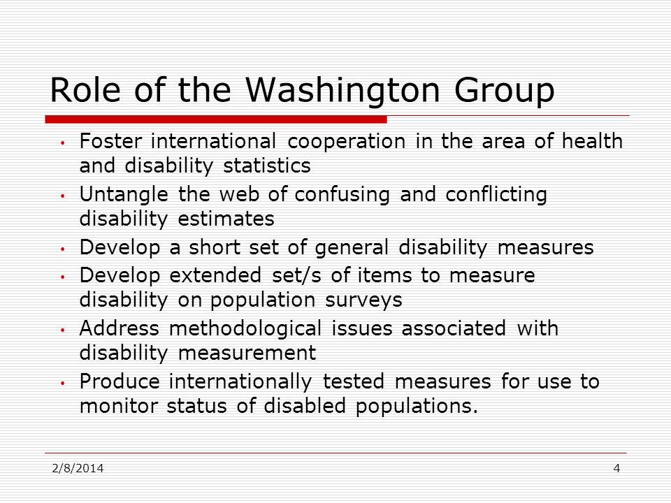 Foster international cooperation in the area of health and disability statistics Untangle the web of confusing and conflicting disability estimates De