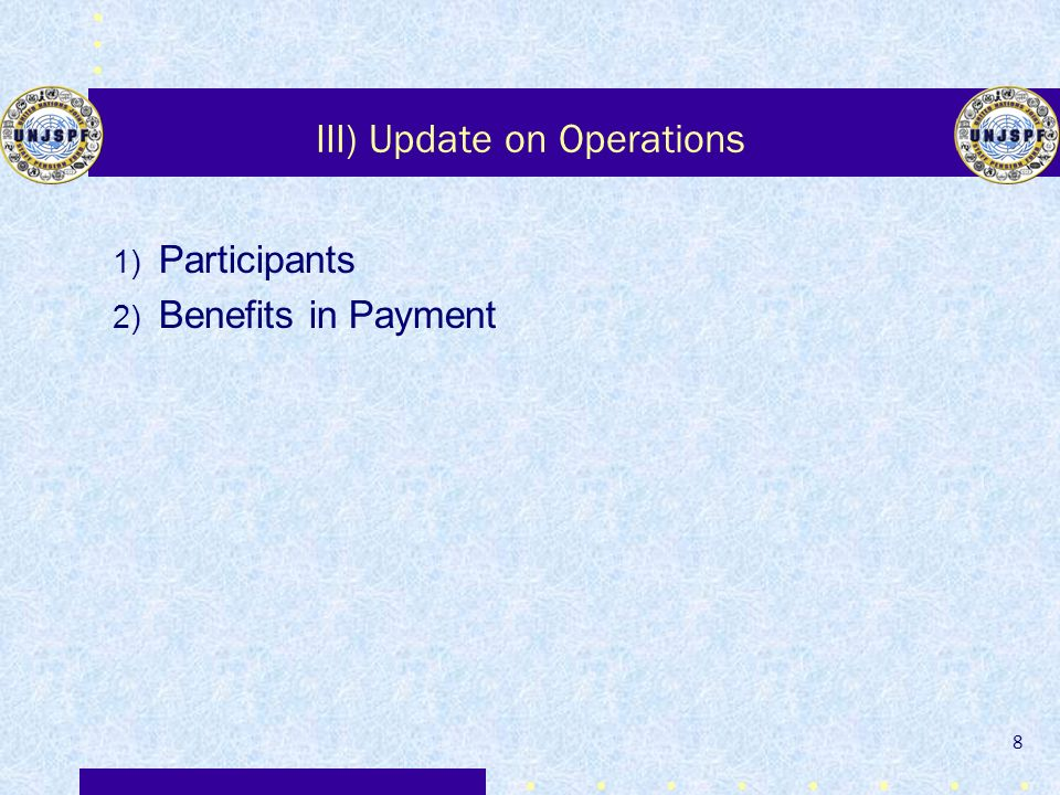 III) Update on Operations 1) Participants 2) Benefits in Payment 8