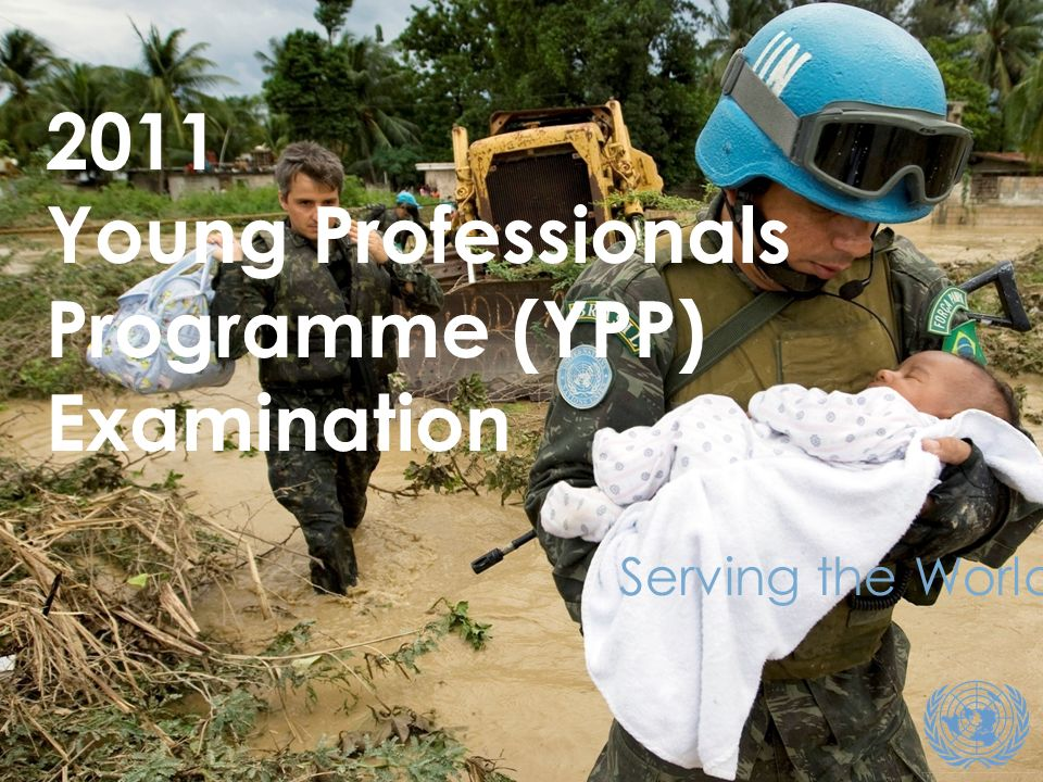 1 1 Serving the World 2011 Young Professionals Programme (YPP) Examination