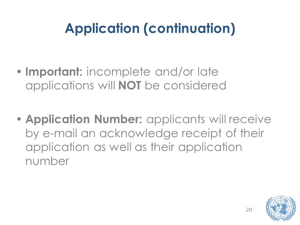 20 Application (continuation) Important: incomplete and/or late applications will NOT be considered Application Number: applicants will receive by e-mail an acknowledge receipt of their application as well as their application number