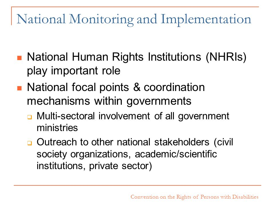 Convention on the Rights of Persons with Disabilities National Monitoring and Implementation National Human Rights Institutions (NHRIs) play important