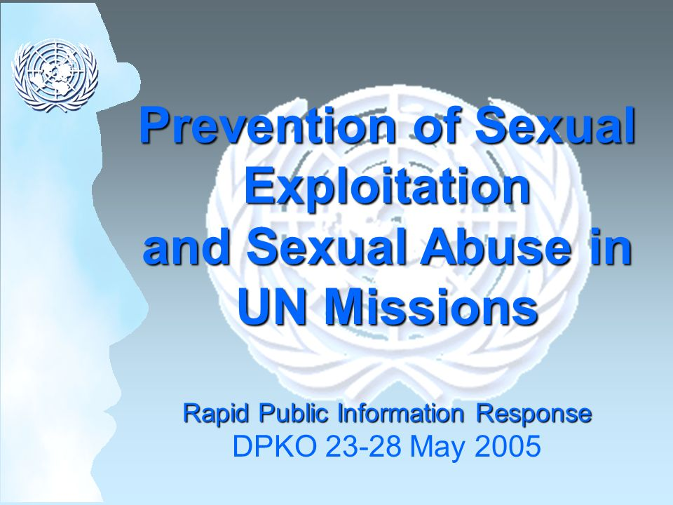 Prevention of Sexual Exploitation and Sexual Abuse in UN Missions Rapid Public Information Response DPKO 23-28 May 2005