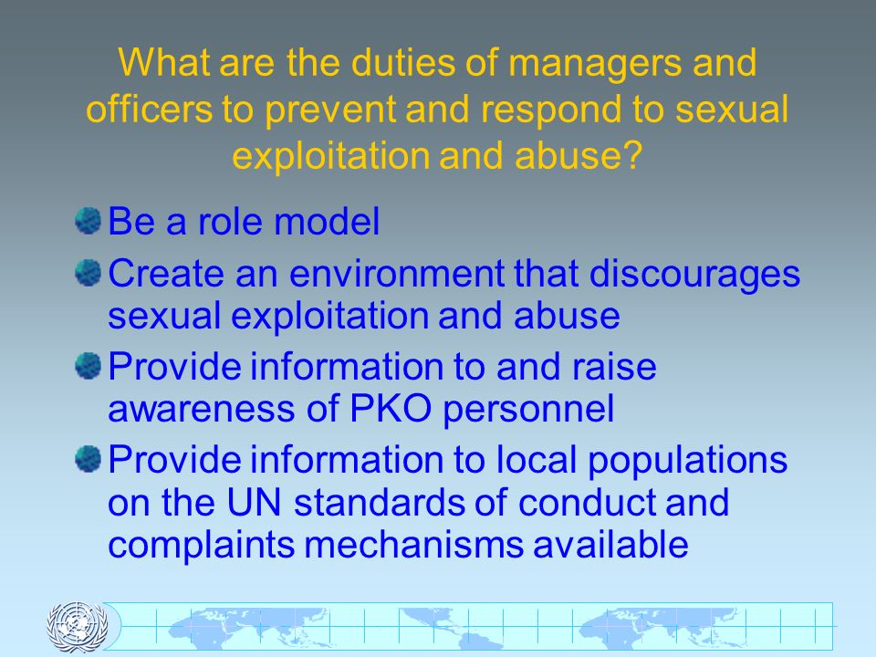 What are the duties of managers and officers to prevent and respond to sexual exploitation and abuse? Be a role model Create an environment that disco