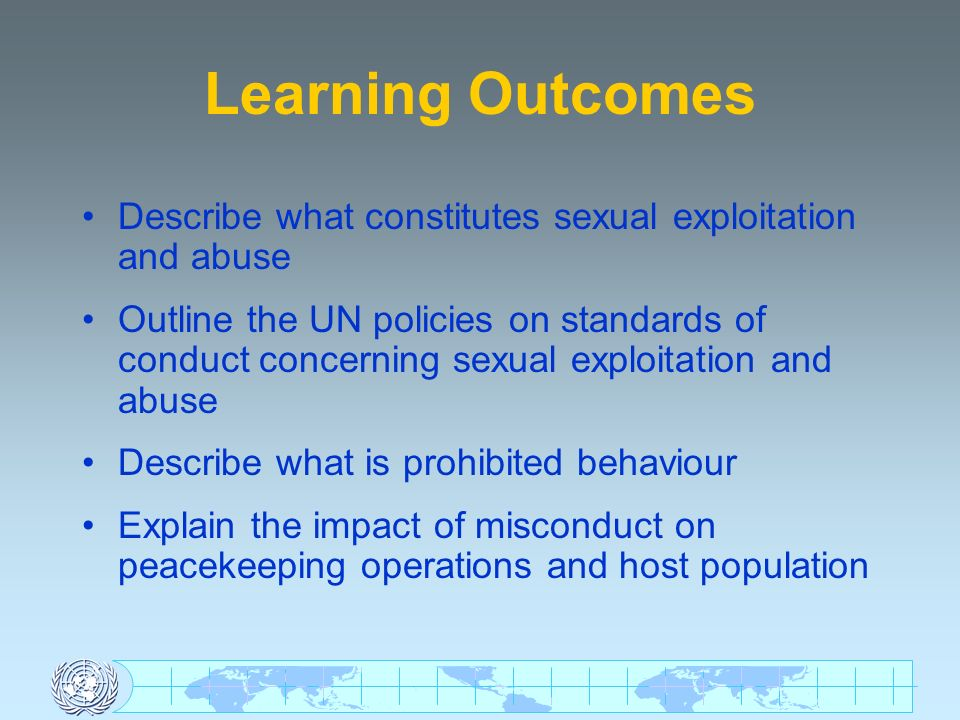 Consequences of Sexual Misconduct Sexual exploitation and abuse is serious misconduct and subject to disciplinary action Possible summary dismissal, termination of UN contract and no further UN service For criminal offences, all except military members of national contingents can be tried in the host country Military members of national contingents subject to their own national military justice, including court martial