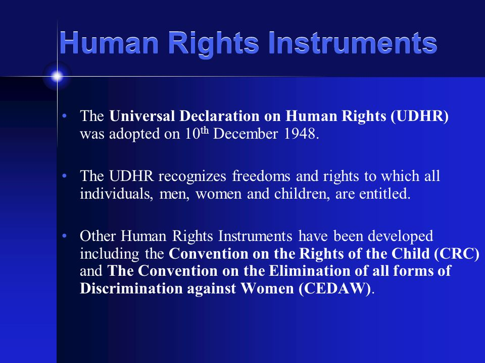 Human Rights Instruments The Universal Declaration on Human Rights (UDHR) was adopted on 10 th December 1948.