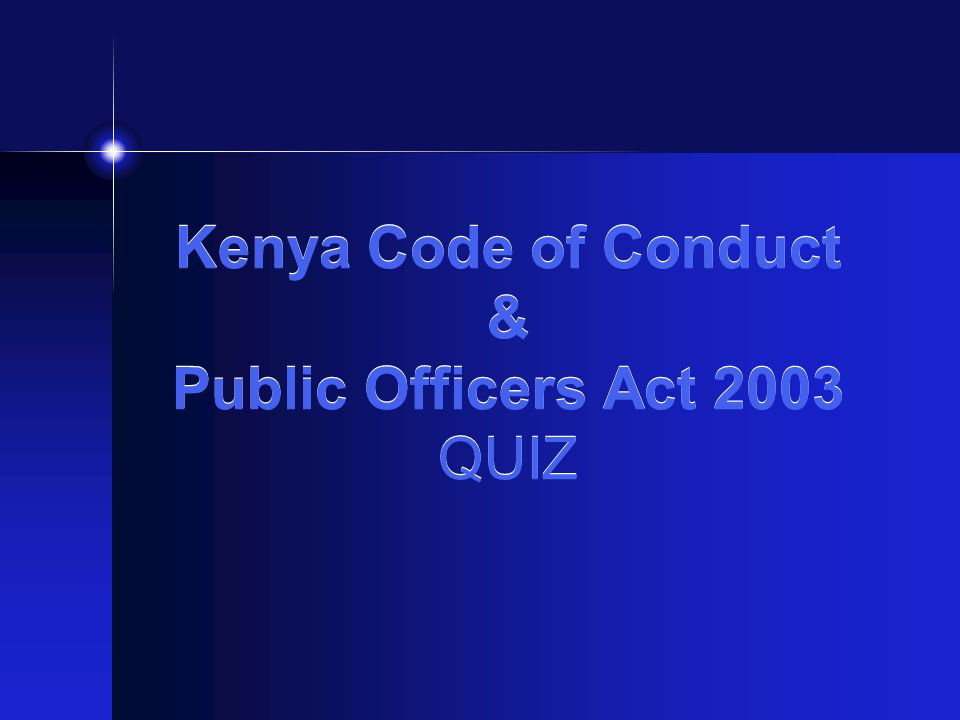 Kenya Code of Conduct & Public Officers Act 2003 QUIZ