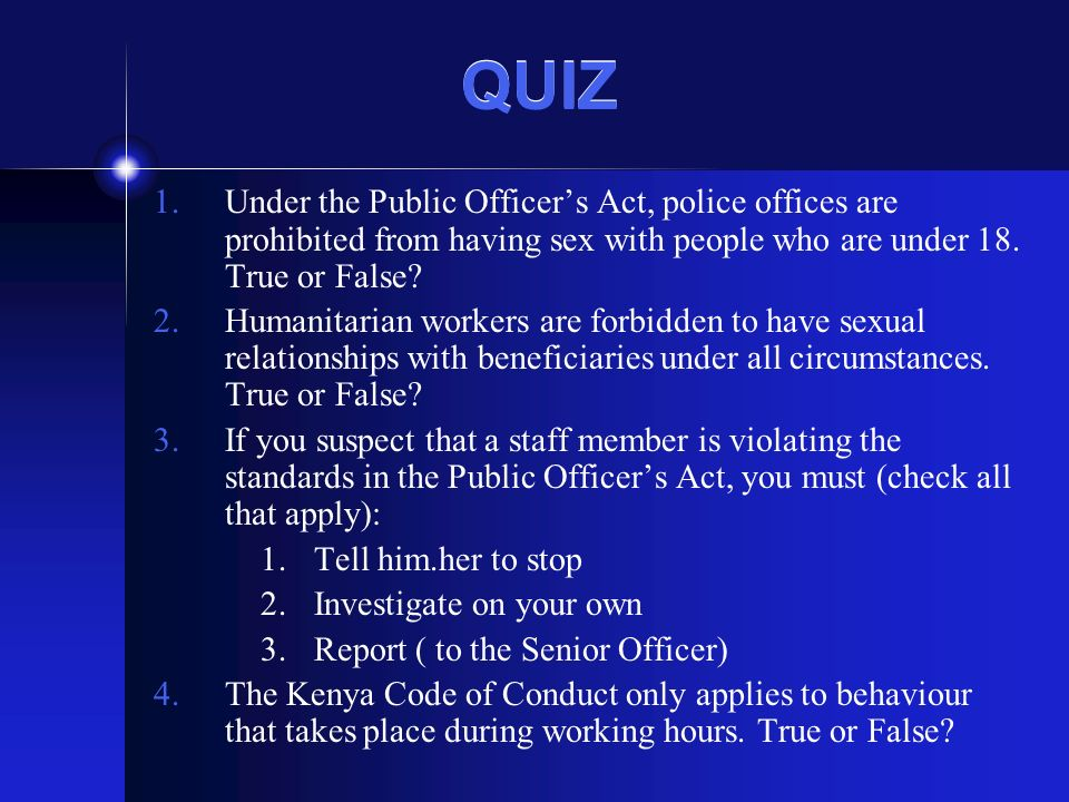 QUIZ 1.Under the Public Officers Act, police offices are prohibited from having sex with people who are under 18.