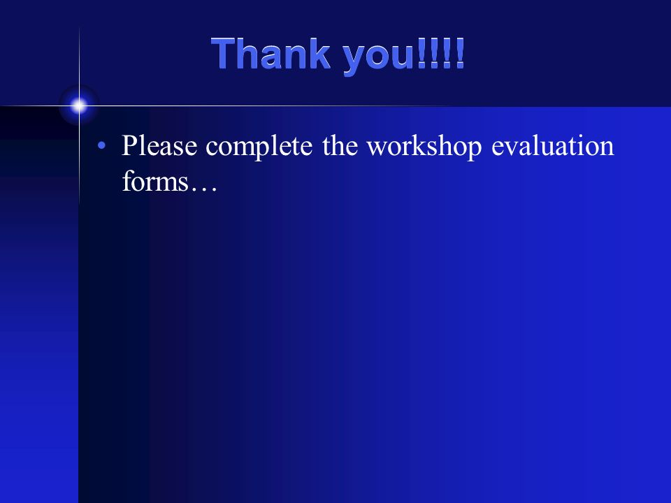 Thank you!!!! Please complete the workshop evaluation forms…