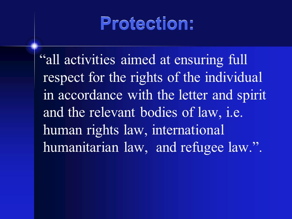 all activities aimed at ensuring full respect for the rights of the individual in accordance with the letter and spirit and the relevant bodies of law, i.e.