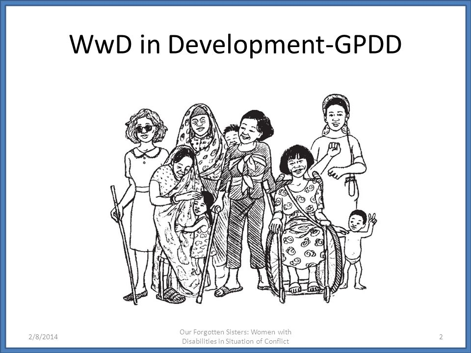 WwD in Development-GPDD 2/8/2014 Our Forgotten Sisters: Women with Disabilities in Situation of Conflict 2