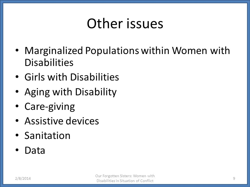 Other issues Marginalized Populations within Women with Disabilities Girls with Disabilities Aging with Disability Care-giving Assistive devices Sanit