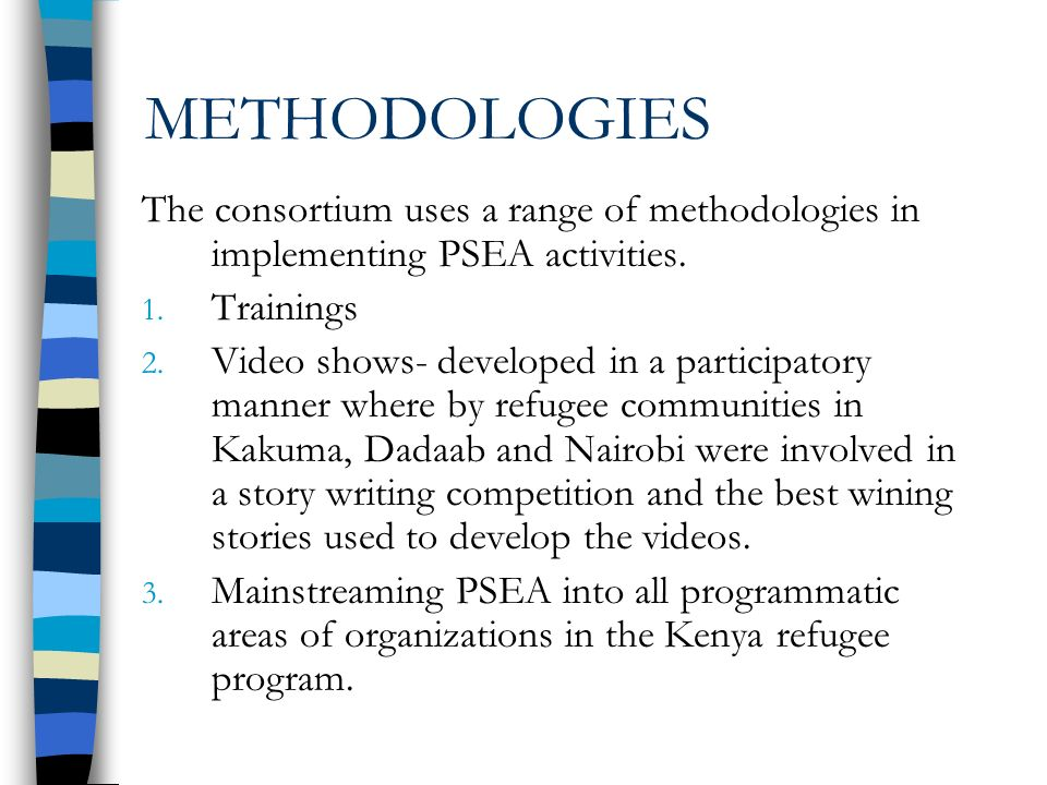 METHODOLOGIES The consortium uses a range of methodologies in implementing PSEA activities.