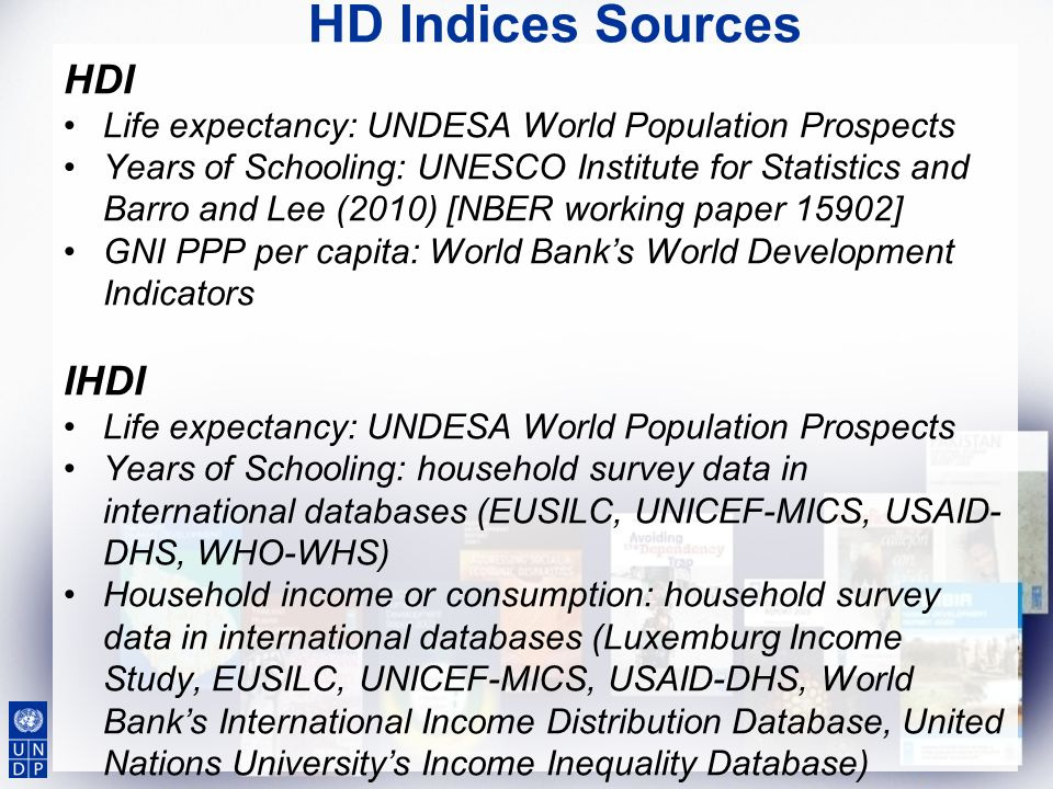 HD Indices Sources HDI Life expectancy: UNDESA World Population Prospects Years of Schooling: UNESCO Institute for Statistics and Barro and Lee (2010)