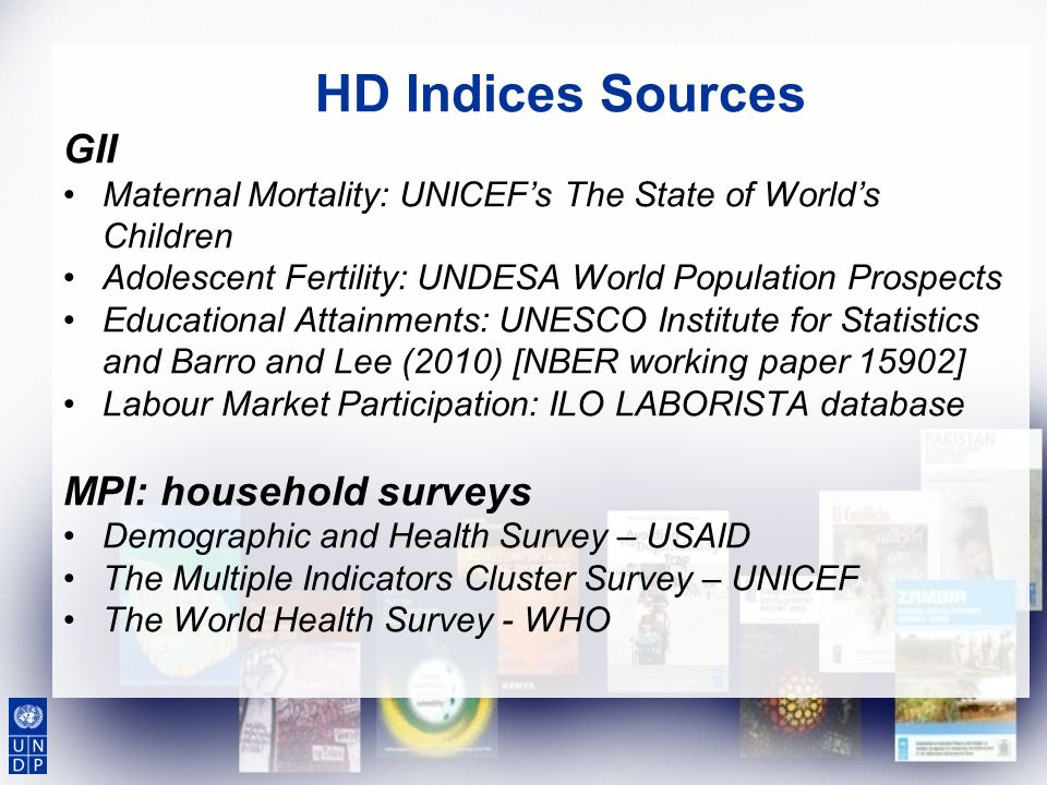 HD Indices Sources GII Maternal Mortality: UNICEFs The State of Worlds Children Adolescent Fertility: UNDESA World Population Prospects Educational At