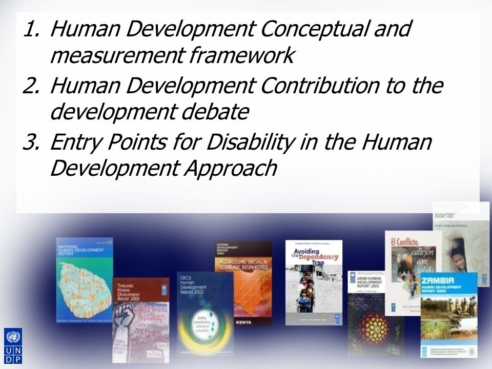 1.Human Development Conceptual and measurement framework 2.Human Development Contribution to the development debate 3.Entry Points for Disability in t