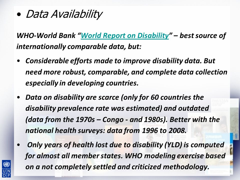 Data Availability WHO-World Bank World Report on Disability – best source of internationally comparable data, but:World Report on Disability Considera