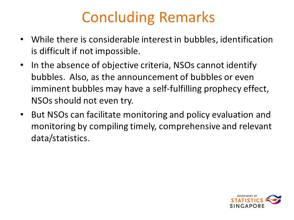 Concluding Remarks While there is considerable interest in bubbles, identification is difficult if not impossible.