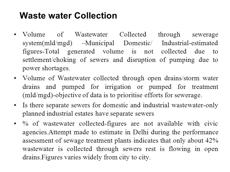 Waste water Collection Volume of Wastewater Collected through sewerage system(mld/mgd) –Municipal Domestic/ Industrial-estimated figures-Total generat