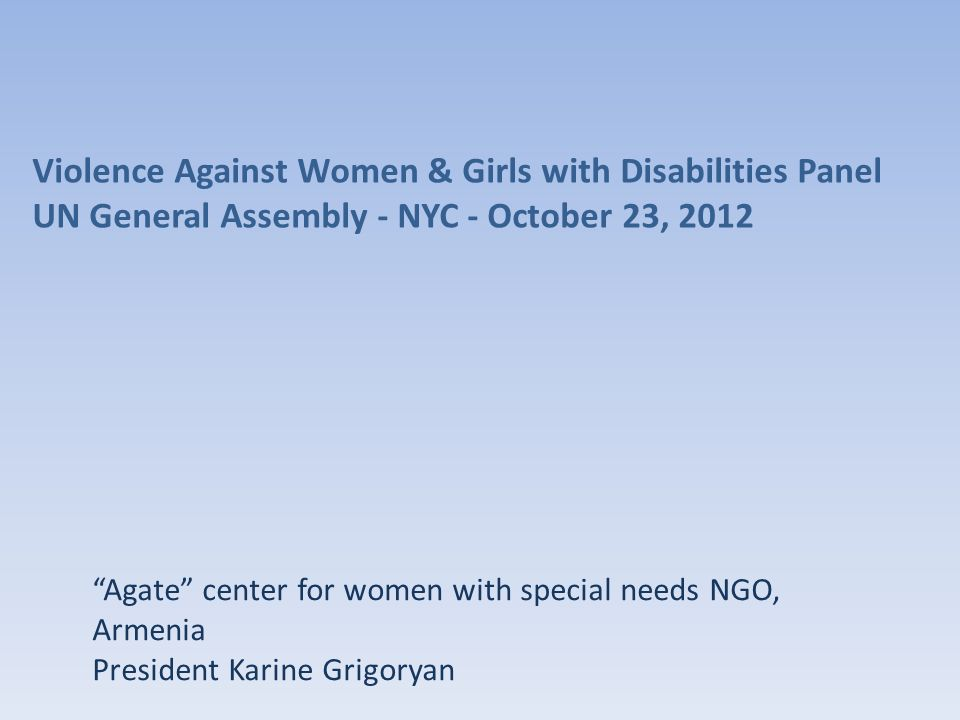 Agate center for women with special needs NGO, Armenia President Karine Grigoryan Violence Against Women & Girls with Disabilities Panel UN General As
