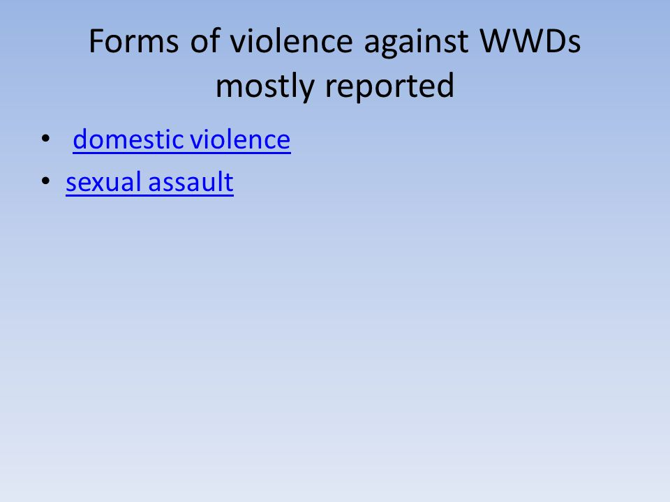Forms of violence against WWDs mostly reported domestic violence sexual assault