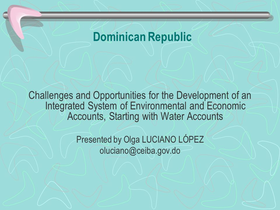 Dominican Republic Challenges and Opportunities for the Development of an Integrated System of Environmental and Economic Accounts, Starting with Wate