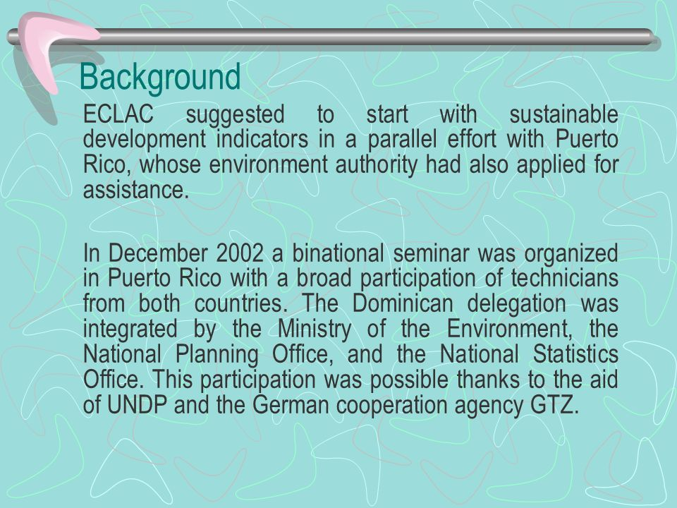 Background ECLAC suggested to start with sustainable development indicators in a parallel effort with Puerto Rico, whose environment authority had als