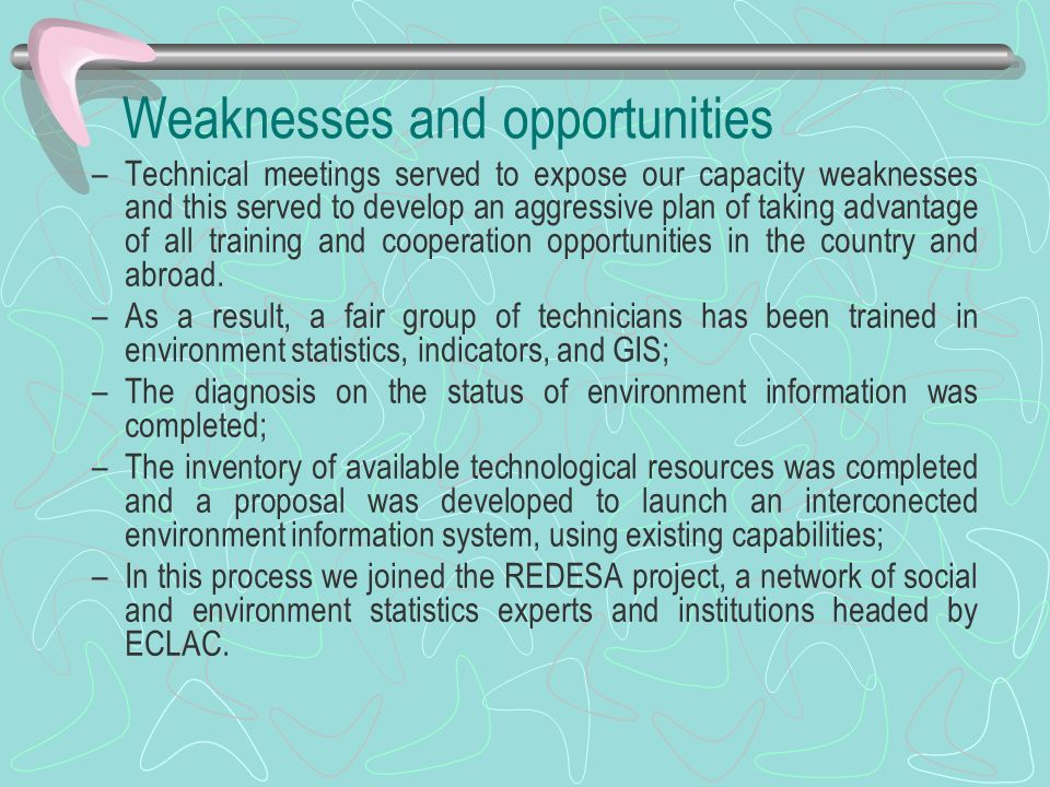 Weaknesses and opportunities –Technical meetings served to expose our capacity weaknesses and this served to develop an aggressive plan of taking adva