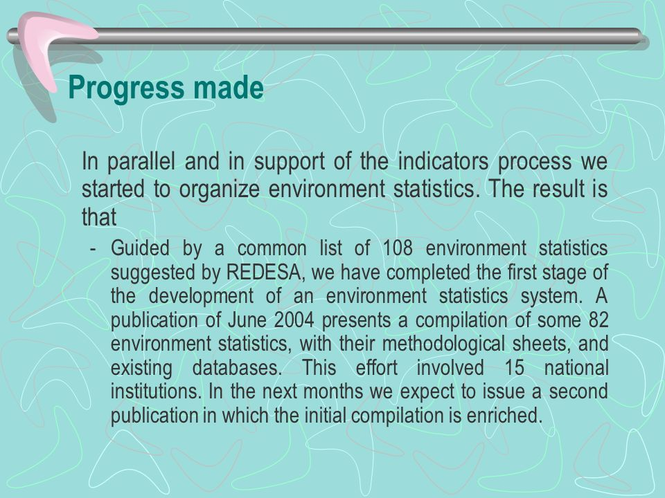 Progress made In parallel and in support of the indicators process we started to organize environment statistics. The result is that -Guided by a comm
