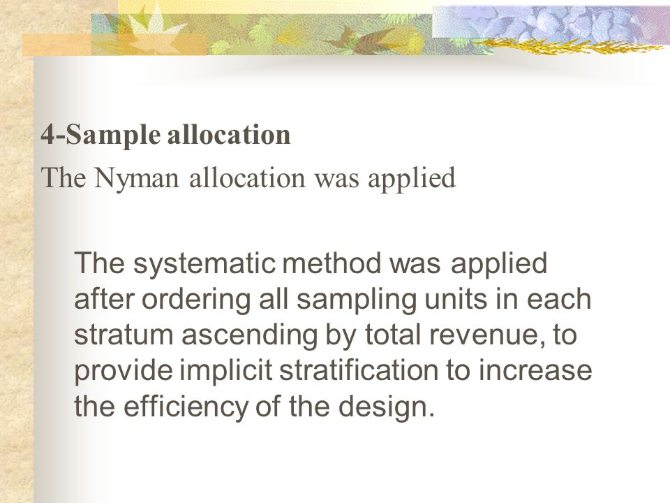 4-Sample allocation The Nyman allocation was applied The systematic method was applied after ordering all sampling units in each stratum ascending by