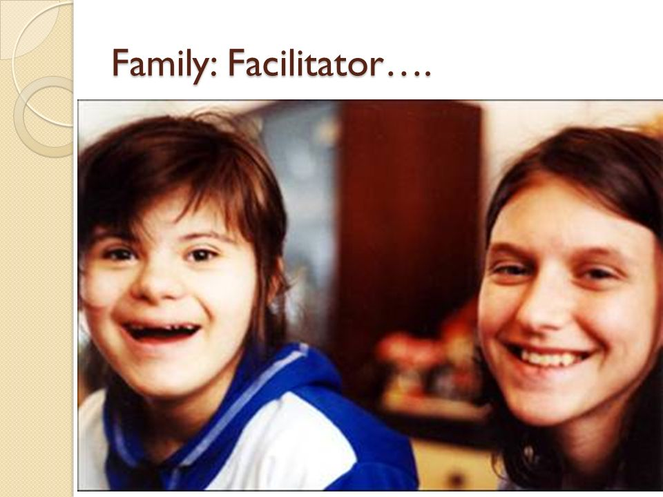 Family: Facilitator….