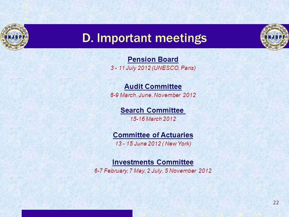 D. Important meetings Pension Board 3 - 11 July 2012 (UNESCO, Paris) Audit Committee 8-9 March, June, November 2012 Search Committee 15-16 March 2012