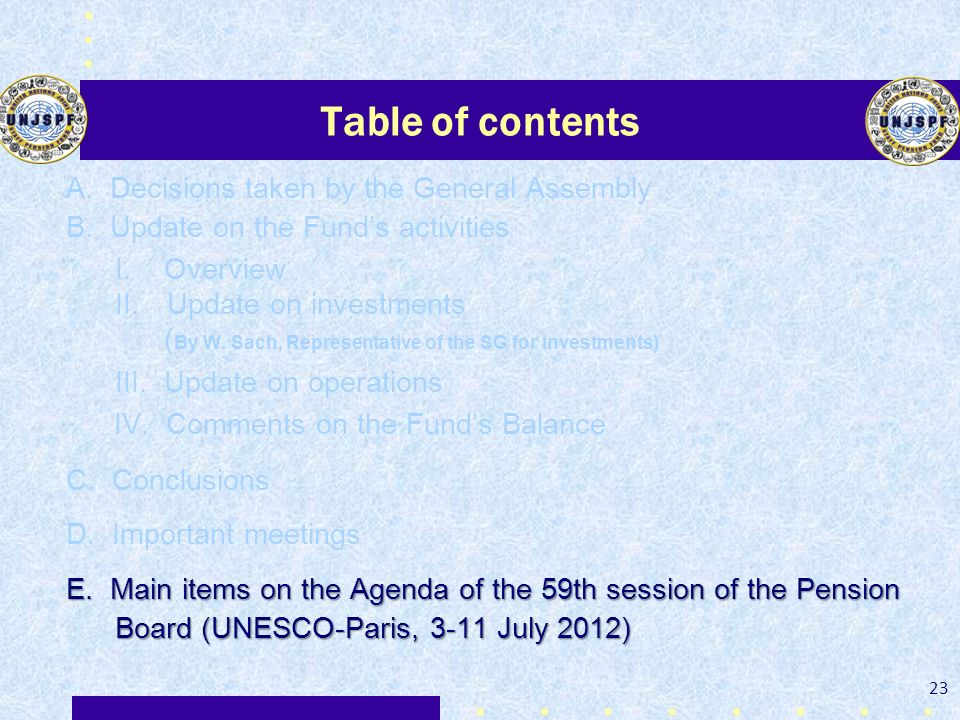 Table of contents A. Decisions taken by the General Assembly B. Update on the Funds activities I. Overview II. Update on investments ( By W. Sach, Rep