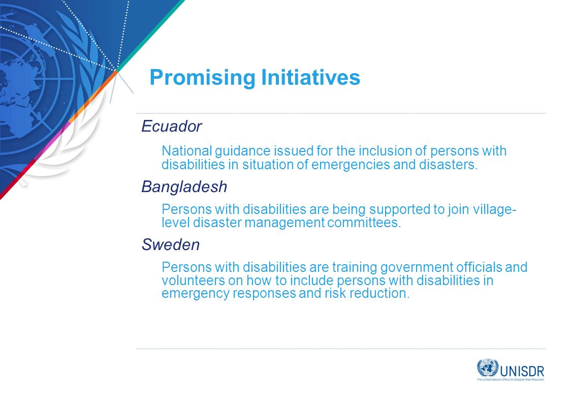 Promising Initiatives Ecuador National guidance issued for the inclusion of persons with disabilities in situation of emergencies and disasters. Bangl