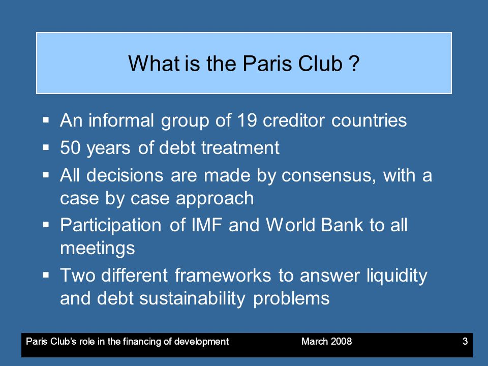 Paris Clubs role in the financing of development March What is the Paris Club .