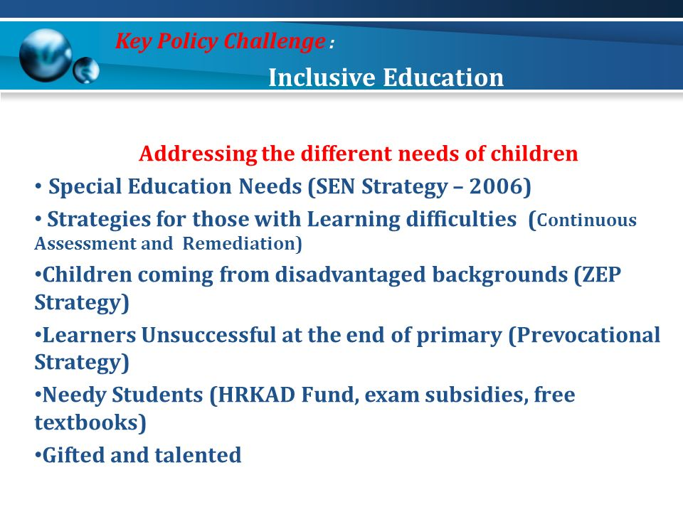 Addressing the different needs of children Special Education Needs (SEN Strategy – 2006) Strategies for those with Learning difficulties ( Continuous