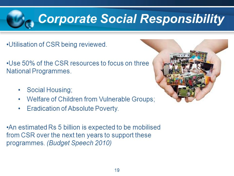 19 Utilisation of CSR being reviewed. Use 50% of the CSR resources to focus on three National Programmes. Social Housing; Welfare of Children from Vul