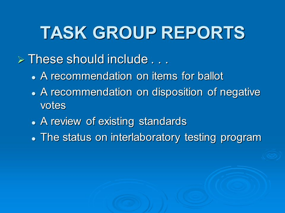 TASK GROUP REPORTS These should include... These should include... A recommendation on items for ballot A recommendation on items for ballot A recomme