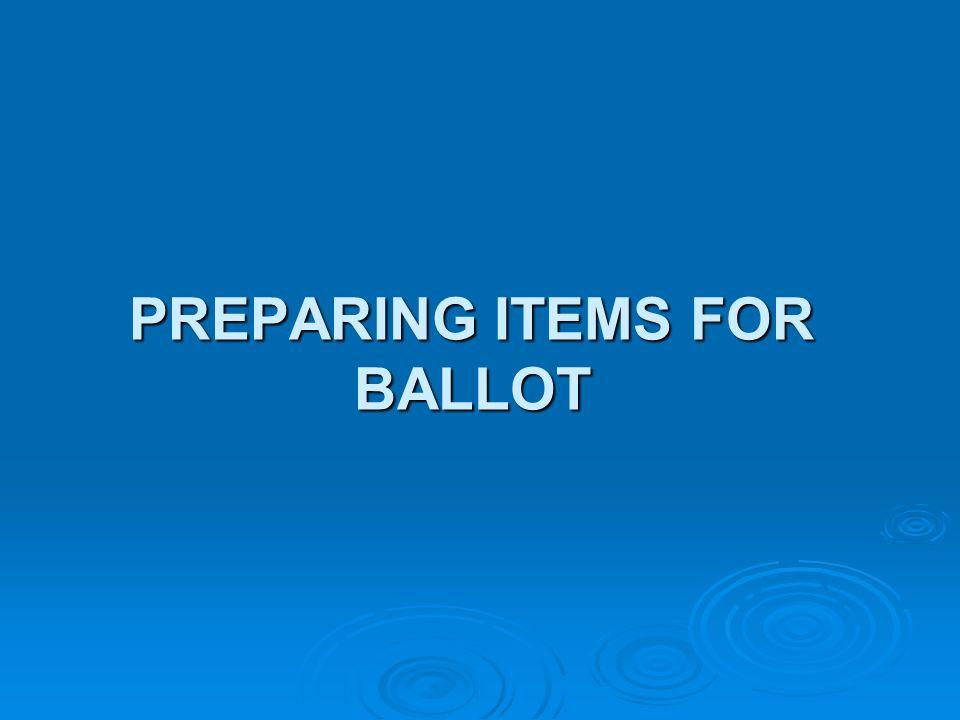 PREPARING ITEMS FOR BALLOT
