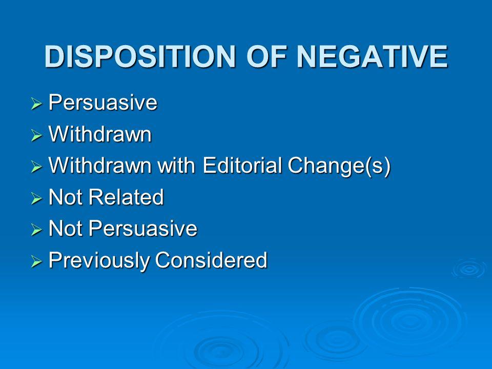 DISPOSITION OF NEGATIVE Persuasive Persuasive Withdrawn Withdrawn Withdrawn with Editorial Change(s) Withdrawn with Editorial Change(s) Not Related No