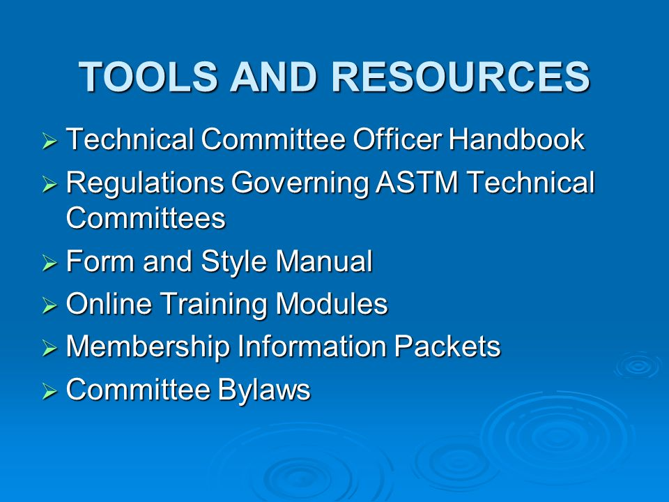 TOOLS AND RESOURCES Technical Committee Officer Handbook Technical Committee Officer Handbook Regulations Governing ASTM Technical Committees Regulations Governing ASTM Technical Committees Form and Style Manual Form and Style Manual Online Training Modules Online Training Modules Membership Information Packets Membership Information Packets Committee Bylaws Committee Bylaws