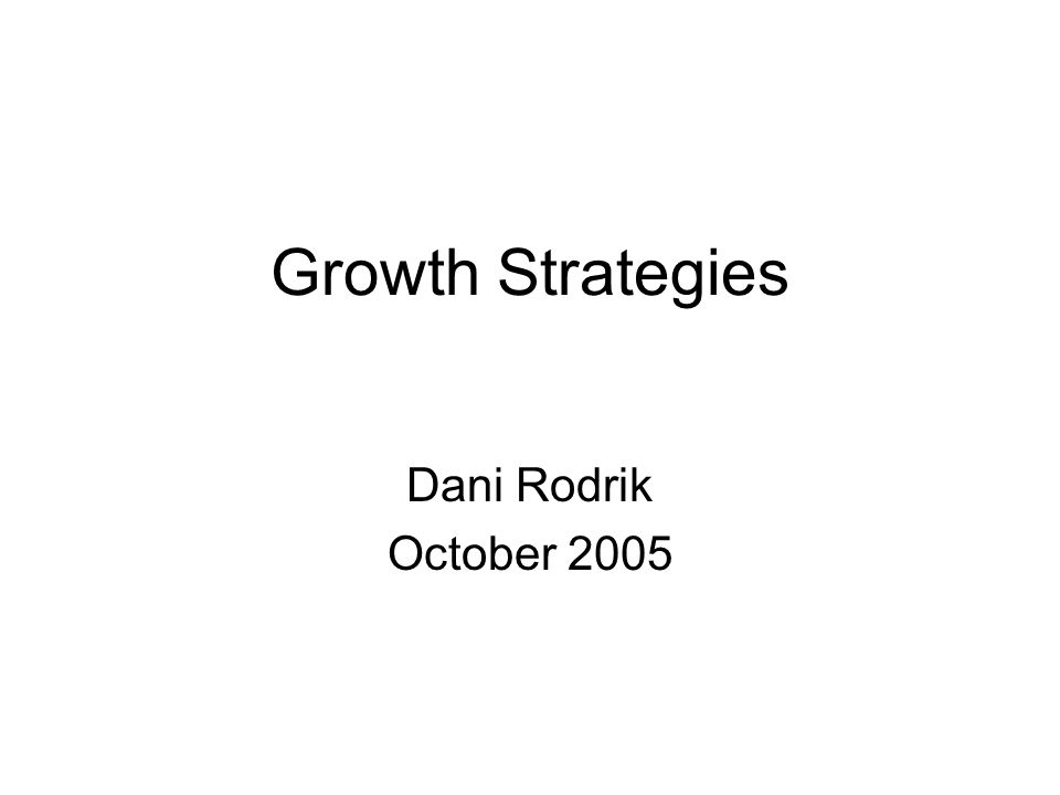 Growth Strategies Dani Rodrik October 2005