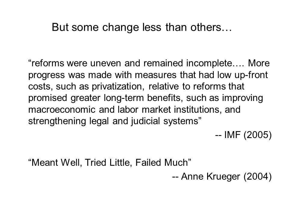 But some change less than others… reforms were uneven and remained incomplete…. More progress was made with measures that had low up-front costs, such