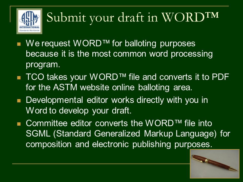Submit your draft in WORD We request WORD for balloting purposes because it is the most common word processing program.