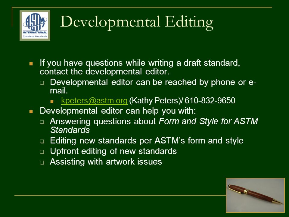 Developmental Editing If you have questions while writing a draft standard, contact the developmental editor.